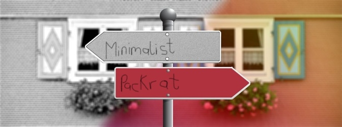 Minimalism or Packratism; It is Up to You